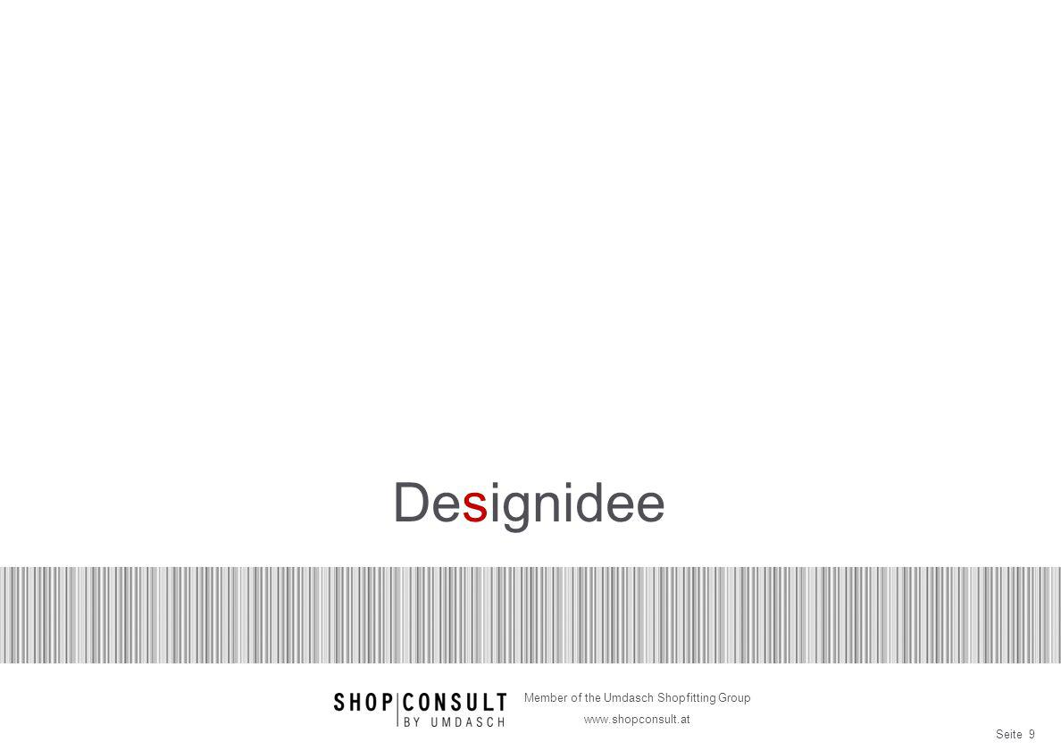 Seite 9 Member of the Umdasch Shopfitting Group www.shopconsult.at Designidee