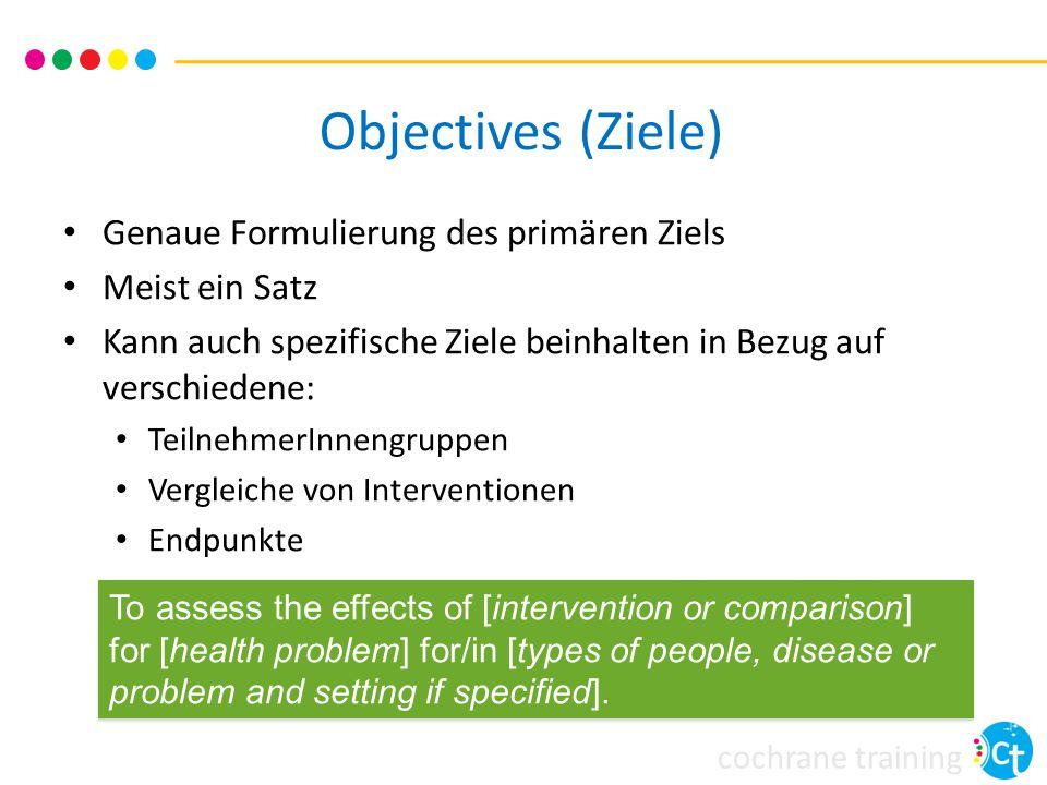 Objectives (Ziele) Genaue Formulierung des primären Ziels Meist ein Satz Kann auch spezifische Ziele beinhalten in Bezug auf verschiedene: TeilnehmerI