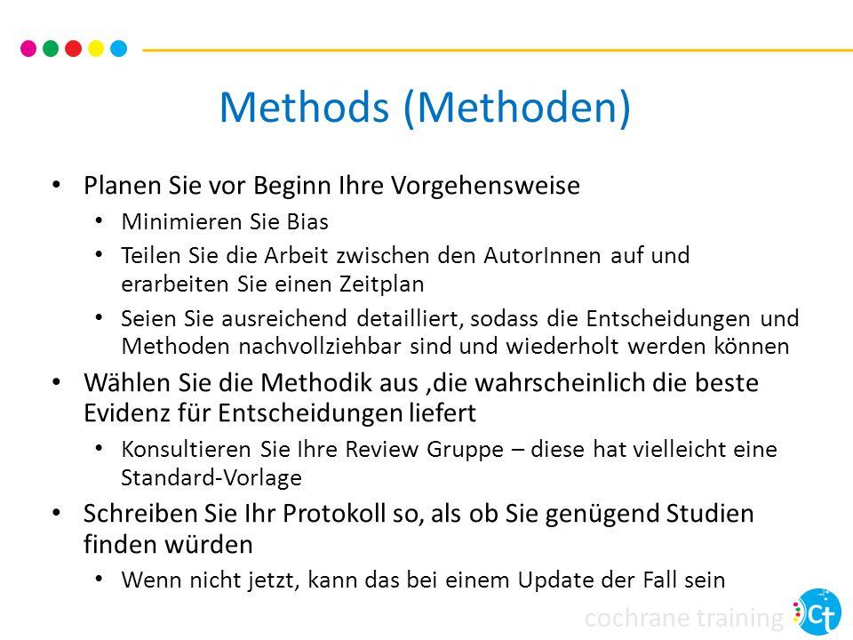 Methods (Methoden) Planen Sie vor Beginn Ihre Vorgehensweise Minimieren Sie Bias Teilen Sie die Arbeit zwischen den AutorInnen auf und erarbeiten Sie