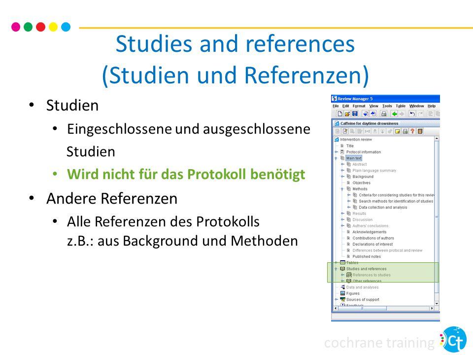 cochrane training Studies and references (Studien und Referenzen) Studien Eingeschlossene und ausgeschlossene Studien Wird nicht für das Protokoll ben