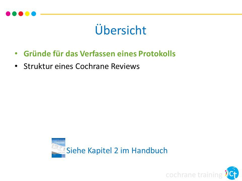 cochrane training Siehe Kapitel 2 im Handbuch Übersicht Gründe für das Verfassen eines Protokolls Struktur eines Cochrane Reviews
