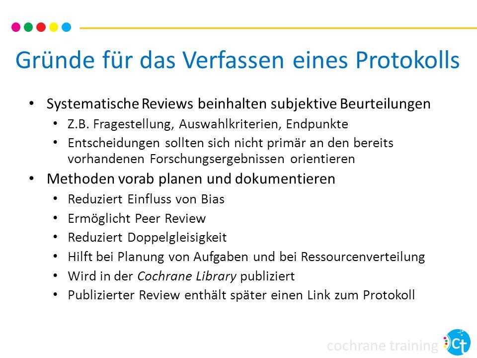 cochrane training Gründe für das Verfassen eines Protokolls Systematische Reviews beinhalten subjektive Beurteilungen Z.B. Fragestellung, Auswahlkrite