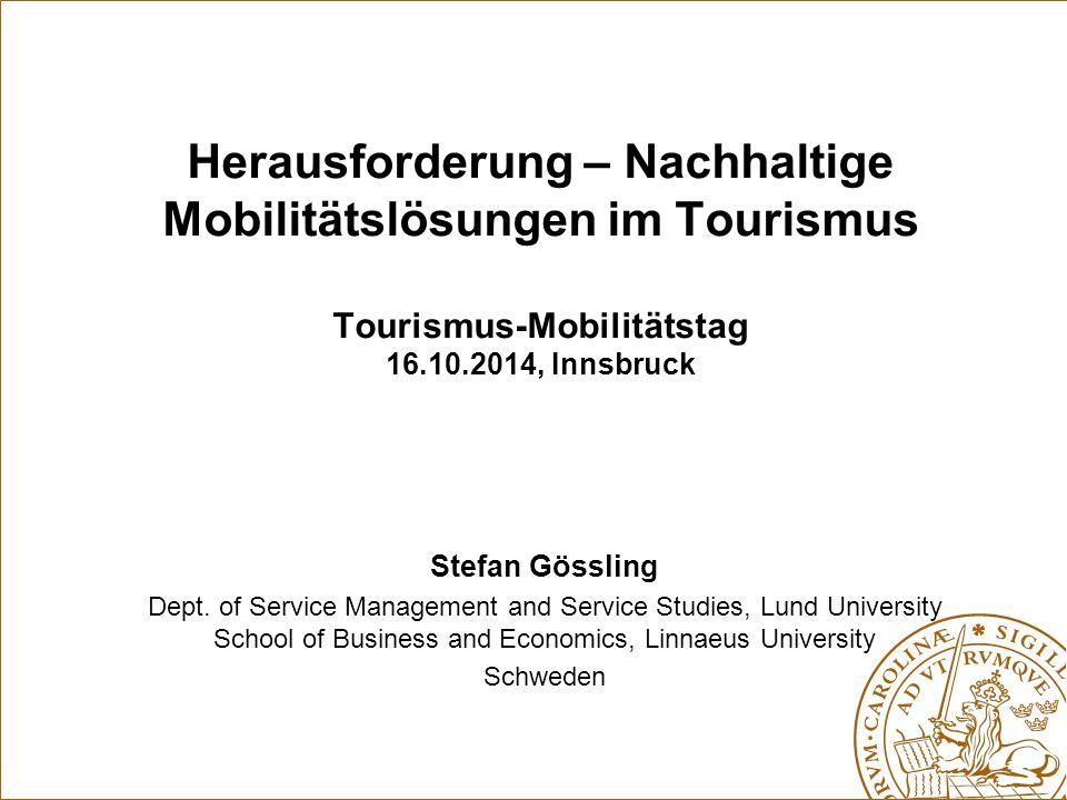 Herausforderung – Nachhaltige Mobilitätslösungen im Tourismus Tourismus-Mobilitätstag 16.10.2014, Innsbruck Stefan Gössling Dept. of Service Managemen