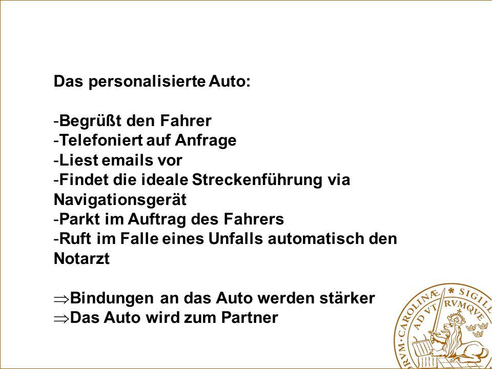 Das personalisierte Auto: -Begrüßt den Fahrer -Telefoniert auf Anfrage -Liest emails vor -Findet die ideale Streckenführung via Navigationsgerät -Park