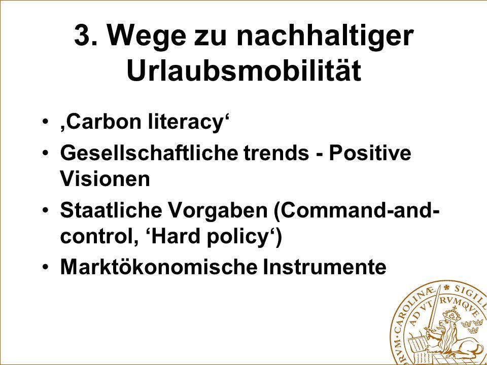 3. Wege zu nachhaltiger Urlaubsmobilität 'Carbon literacy' Gesellschaftliche trends - Positive Visionen Staatliche Vorgaben (Command-and- control, 'Ha