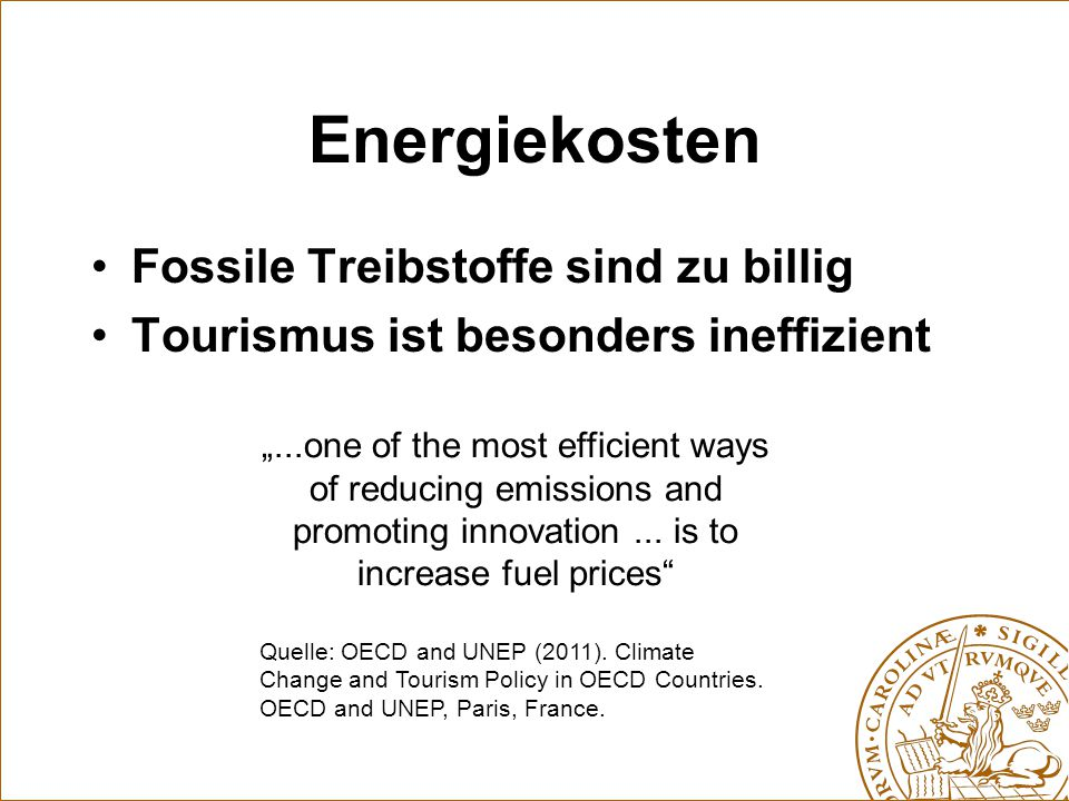 "Energiekosten Fossile Treibstoffe sind zu billig Tourismus ist besonders ineffizient ""...one of the most efficient ways of reducing emissions and promoting innovation..."