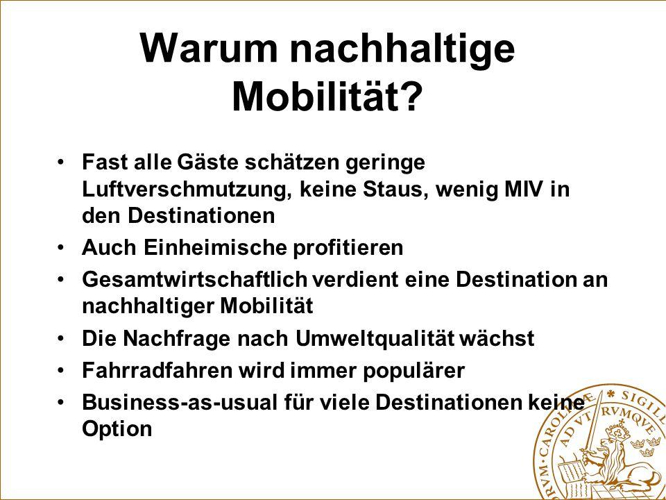 Warum nachhaltige Mobilität? Fast alle Gäste schätzen geringe Luftverschmutzung, keine Staus, wenig MIV in den Destinationen Auch Einheimische profiti