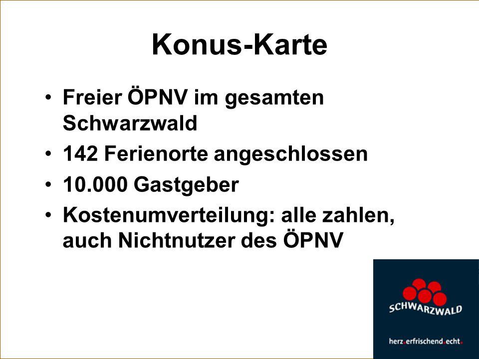 Konus-Karte Freier ÖPNV im gesamten Schwarzwald 142 Ferienorte angeschlossen 10.000 Gastgeber Kostenumverteilung: alle zahlen, auch Nichtnutzer des ÖP
