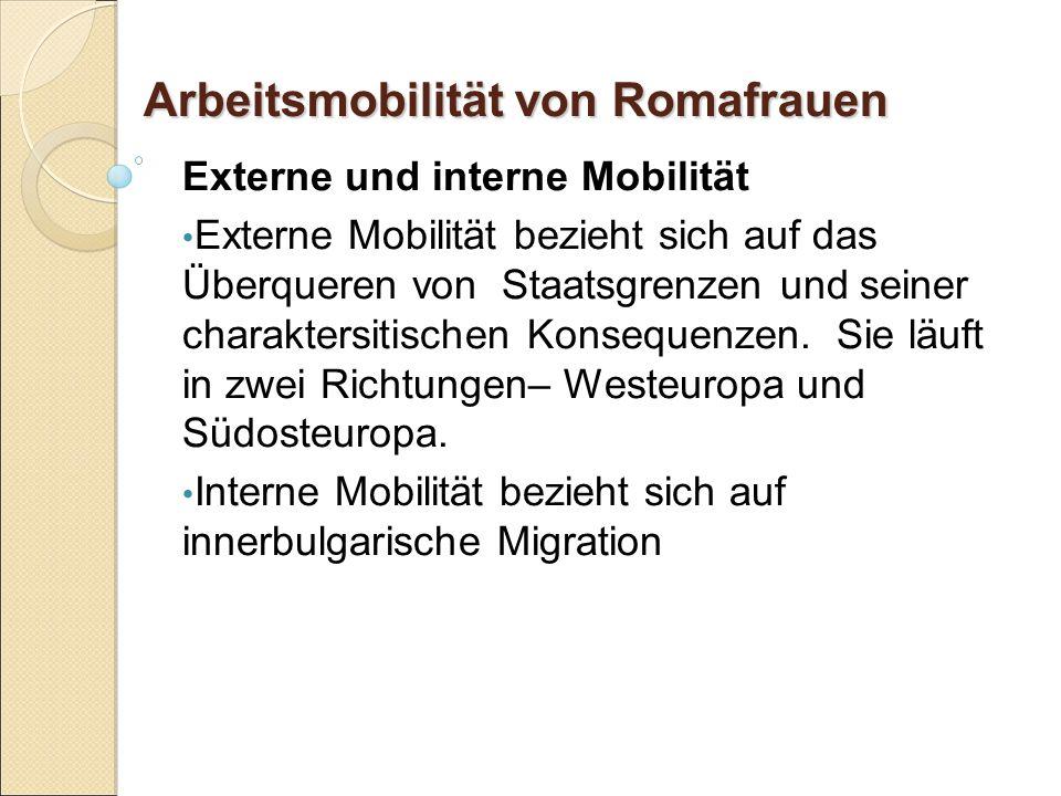 Arbeitsmobilität von Romafrauen Externe und interne Mobilität Externe Mobilität bezieht sich auf das Überqueren von Staatsgrenzen und seiner charaktersitischen Konsequenzen.