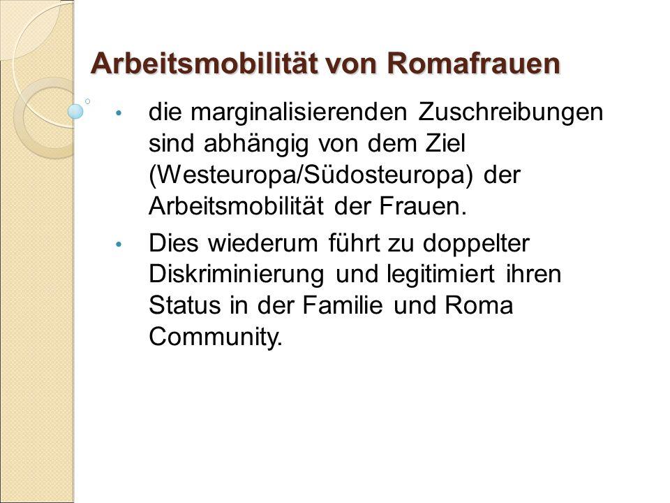 Arbeitsmobilität von Romafrauen die marginalisierenden Zuschreibungen sind abhängig von dem Ziel (Westeuropa/Südosteuropa) der Arbeitsmobilität der Frauen.