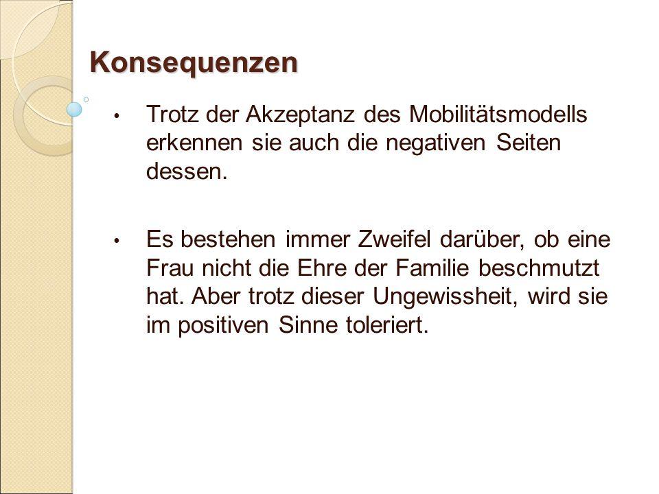 Konsequenzen Trotz der Akzeptanz des Mobilitätsmodells erkennen sie auch die negativen Seiten dessen.