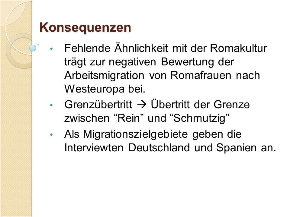 Konsequenzen Fehlende Ähnlichkeit mit der Romakultur trägt zur negativen Bewertung der Arbeitsmigration von Romafrauen nach Westeuropa bei.