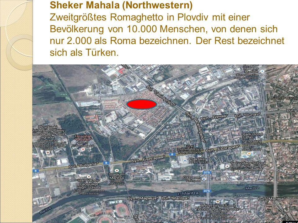Sheker Mahala (Northwestern) Zweitgrößtes Romaghetto in Plovdiv mit einer Bevölkerung von 10.000 Menschen, von denen sich nur 2.000 als Roma bezeichnen.