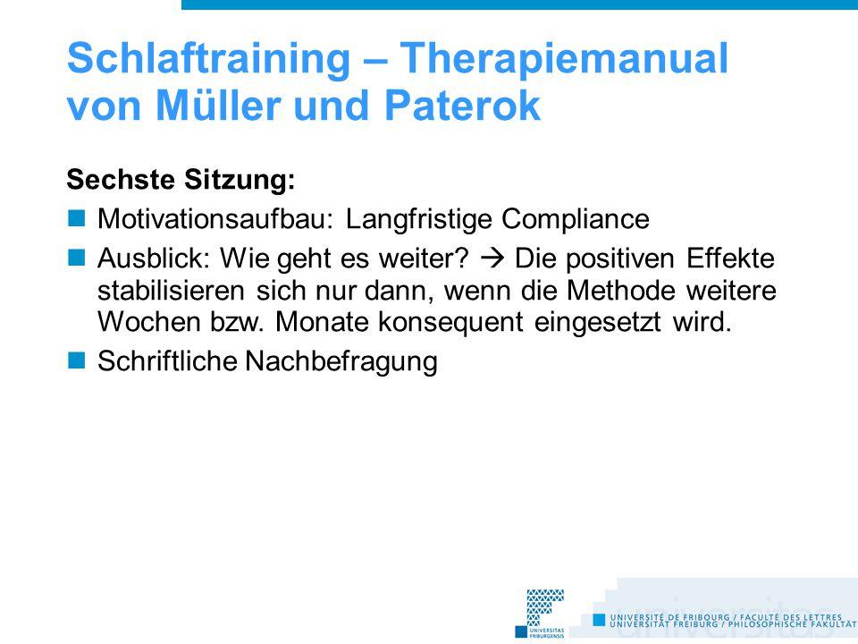 Schlaftraining – Therapiemanual von Müller und Paterok Sechste Sitzung: Motivationsaufbau: Langfristige Compliance Ausblick: Wie geht es weiter.