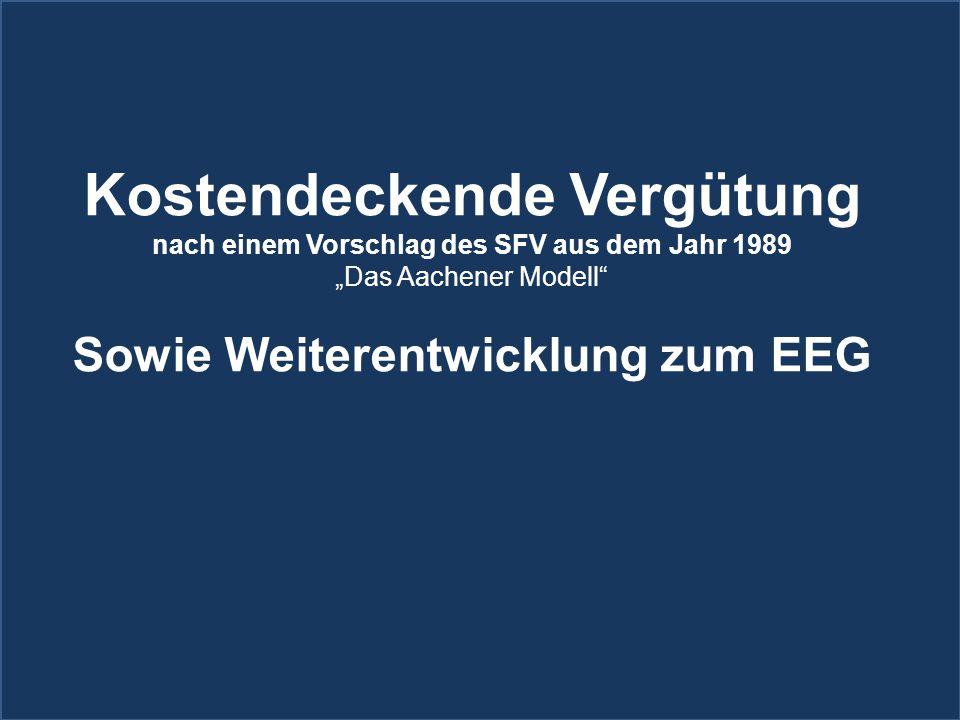 """Kostendeckende Vergütung nach einem Vorschlag des SFV aus dem Jahr 1989 """"Das Aachener Modell Sowie Weiterentwicklung zum EEG"""