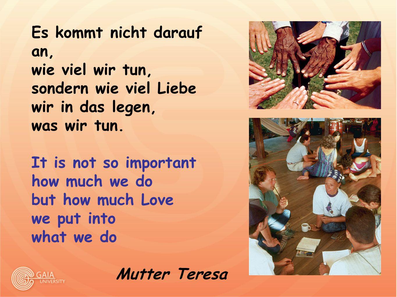 Es kommt nicht darauf an, wie viel wir tun, sondern wie viel Liebe wir in das legen, was wir tun. It is not so important how much we do but how much L