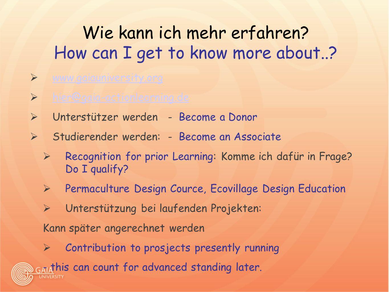 Wie kann ich mehr erfahren? How can I get to know more about..?  www.gaiauniversity.org www.gaiauniversity.org  hier@gaia-actionlearning.de hier@gai