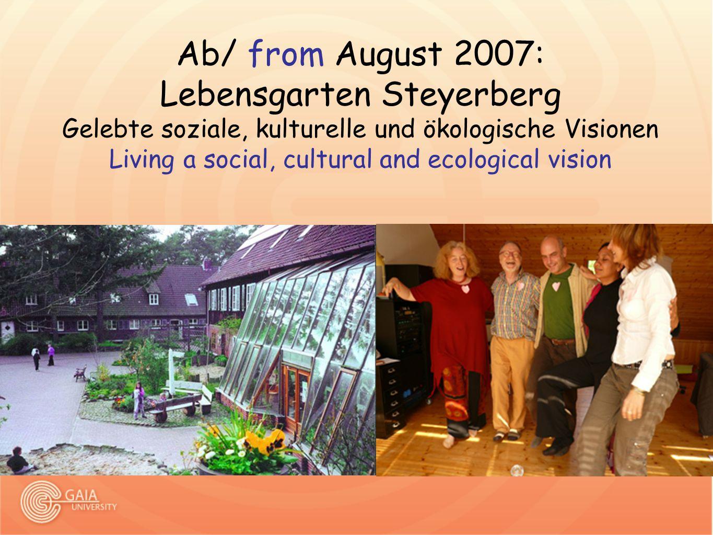 Ab/ from August 2007: Lebensgarten Steyerberg Gelebte soziale, kulturelle und ökologische Visionen Living a social, cultural and ecological vision