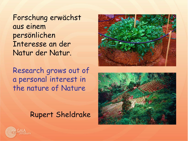Forschung erwächst aus einem persönlichen Interesse an der Natur der Natur. Research grows out of a personal interest in the nature of Nature Rupert S