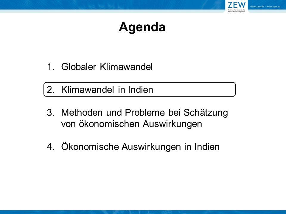 Agenda 1.Globaler Klimawandel 2.Klimawandel in Indien 3.Methoden und Probleme bei Schätzung von ökonomischen Auswirkungen 4.Ökonomische Auswirkungen i