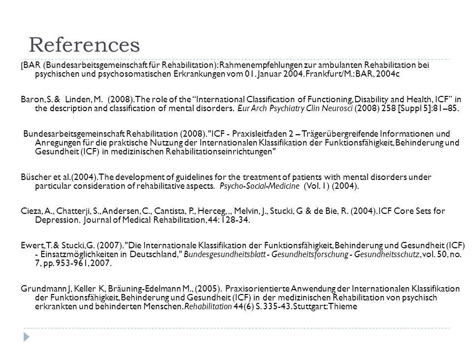 References [ BAR (Bundesarbeitsgemeinschaft für Rehabilitation): Rahmenempfehlungen zur ambulanten Rehabilitation bei psychischen und psychosomatische