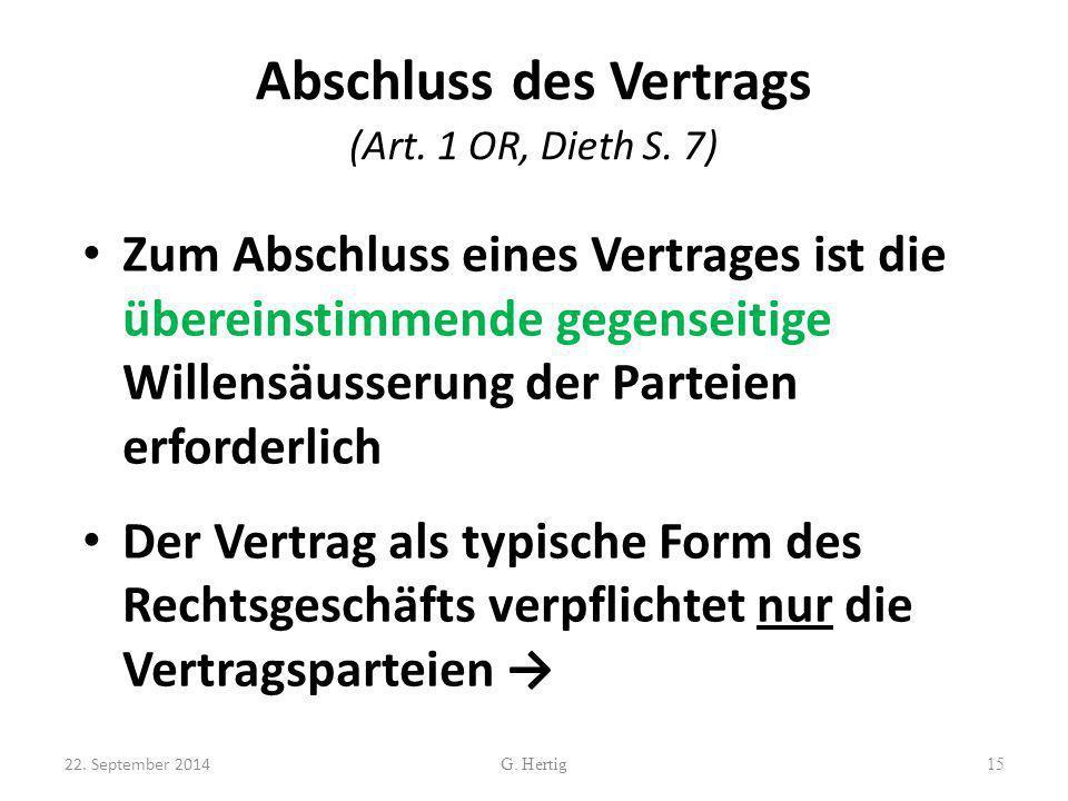 Abschluss des Vertrags (Art. 1 OR, Dieth S. 7) Zum Abschluss eines Vertrages ist die übereinstimmende gegenseitige Willensäusserung der Parteien erfor