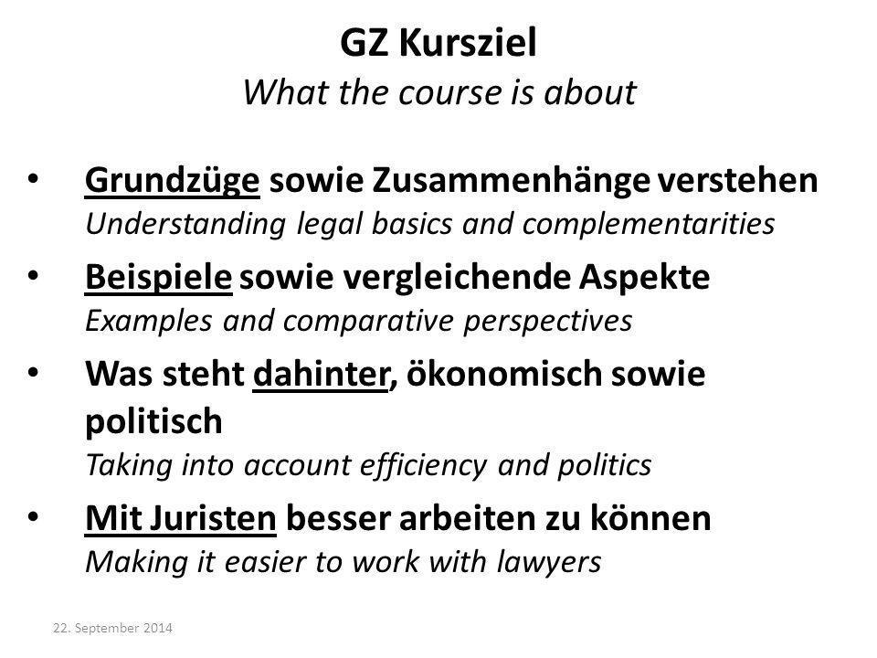 GZ Kursziel What the course is about Grundzüge sowie Zusammenhänge verstehen Understanding legal basics and complementarities Beispiele sowie vergleic