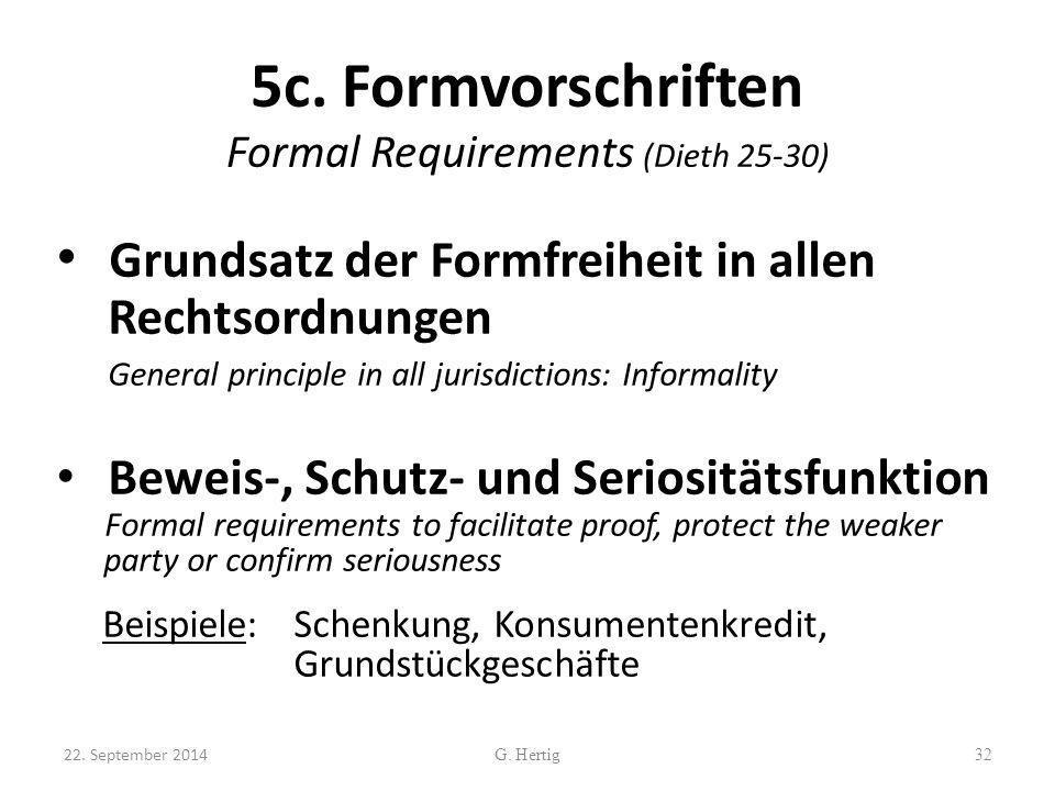 5c. Formvorschriften Formal Requirements (Dieth 25-30) Grundsatz der Formfreiheit in allen Rechtsordnungen General principle in all jurisdictions: Inf