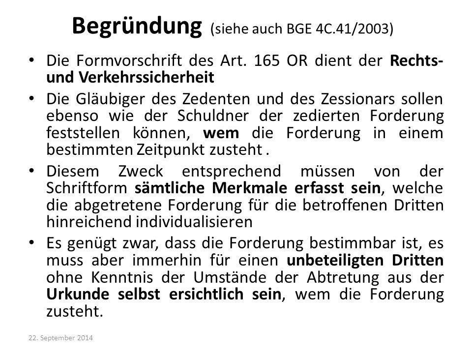 Begründung (siehe auch BGE 4C.41/2003) Die Formvorschrift des Art. 165 OR dient der Rechts- und Verkehrssicherheit Die Gläubiger des Zedenten und des
