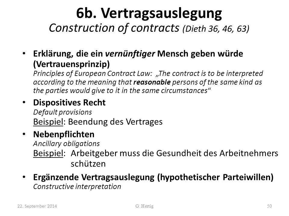 6b. Vertragsauslegung Construction of contracts (Dieth 36, 46, 63) Erklärung, die ein vernünftiger Mensch geben würde (Vertrauensprinzip) Principles o