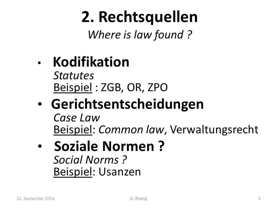 2. Rechtsquellen Where is law found ? Kodifikation Statutes Beispiel : ZGB, OR, ZPO Gerichtsentscheidungen Case Law Beispiel: Common law, Verwaltungsr