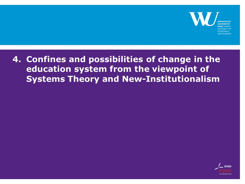 4.Confines and possibilities of change in the education system from the viewpoint of Systems Theory and New-Institutionalism