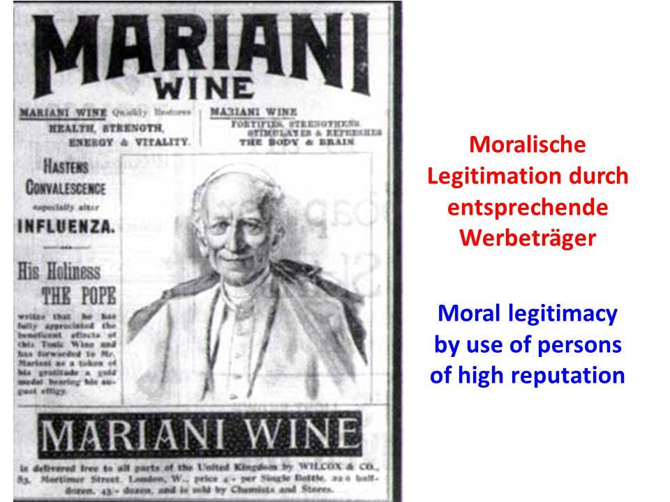 Moralische Legitimation durch entsprechende Werbeträger Moral legitimacy by use of persons of high reputation