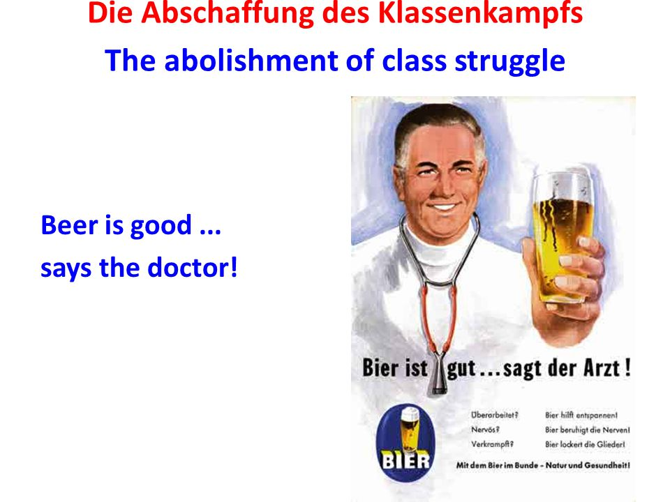 Die Abschaffung des Klassenkampfs The abolishment of class struggle Beer is good... says the doctor!