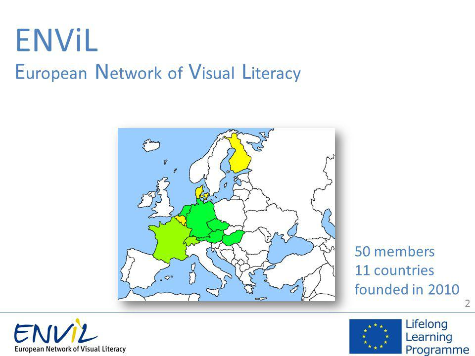 2 50 members 11 countries founded in 2010 ENViL E uropean N etwork of V isual L iteracy