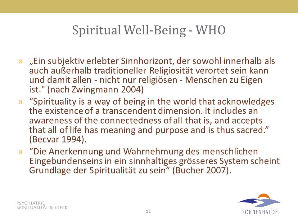 """11 Spiritual Well-Being - WHO »""""Ein subjektiv erlebter Sinnhorizont, der sowohl innerhalb als auch außerhalb traditioneller Religiosität verortet sein kann und damit allen - nicht nur religiösen - Menschen zu Eigen ist. (nach Zwingmann 2004) » Spirituality is a way of being in the world that acknowledges the existence of a transcendent dimension."""