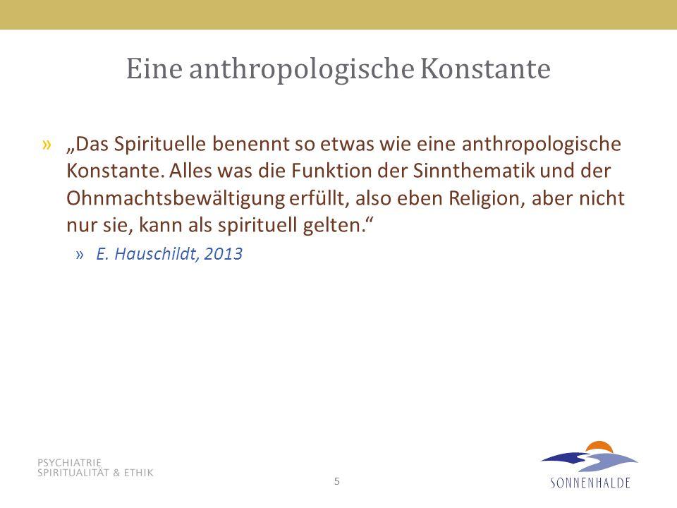 """55 Eine anthropologische Konstante »""""Das Spirituelle benennt so etwas wie eine anthropologische Konstante. Alles was die Funktion der Sinnthematik und"""