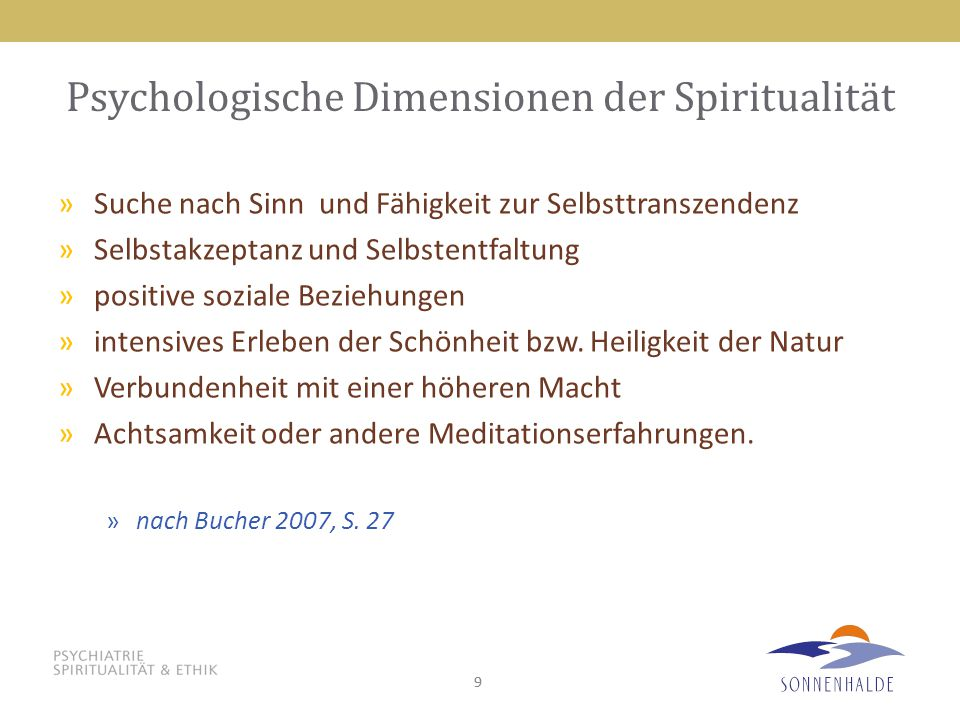 99 Psychologische Dimensionen der Spiritualität »Suche nach Sinn und Fähigkeit zur Selbsttranszendenz »Selbstakzeptanz und Selbstentfaltung »positive