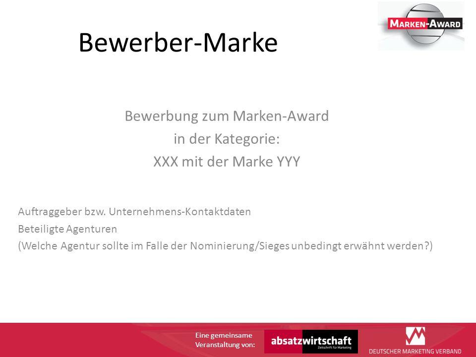 Eine gemeinsame Veranstaltung von: Bewerber-Marke Bewerbung zum Marken-Award in der Kategorie: XXX mit der Marke YYY Auftraggeber bzw.