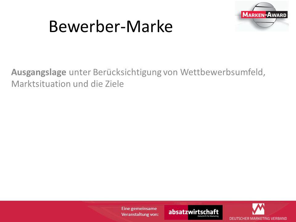 Eine gemeinsame Veranstaltung von: Bewerber-Marke Ausgangslage unter Berücksichtigung von Wettbewerbsumfeld, Marktsituation und die Ziele