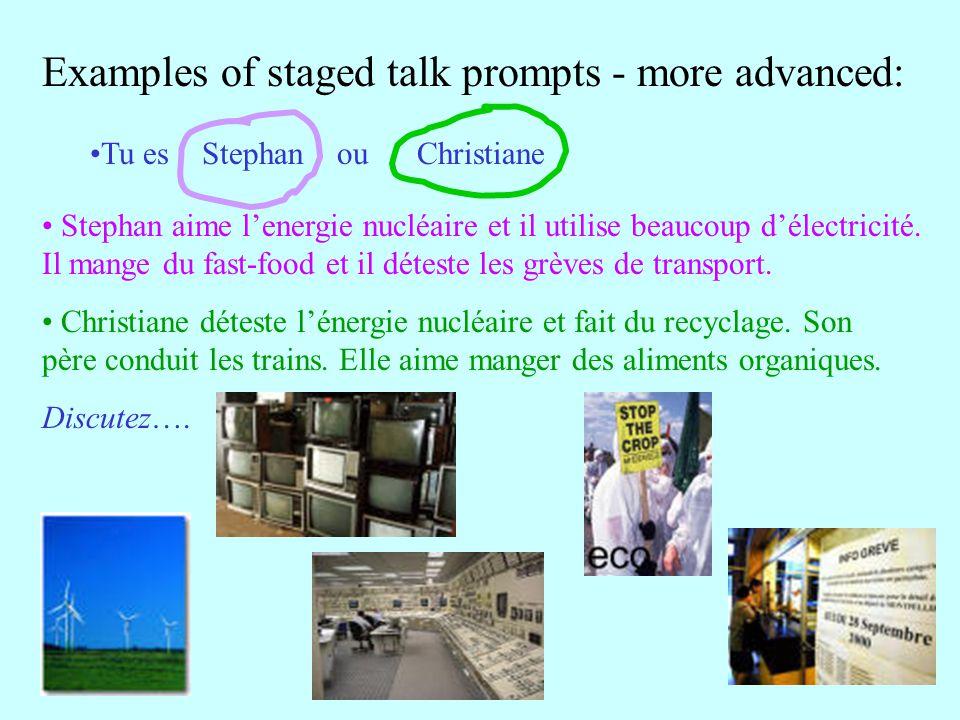 Examples of staged talk prompts - more advanced: Tu es Stephan ou Christiane Stephan aime l'energie nucléaire et il utilise beaucoup d'électricité.
