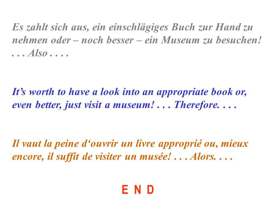 Es zahlt sich aus, ein einschlägiges Buch zur Hand zu nehmen oder – noch besser – ein Museum zu besuchen!...