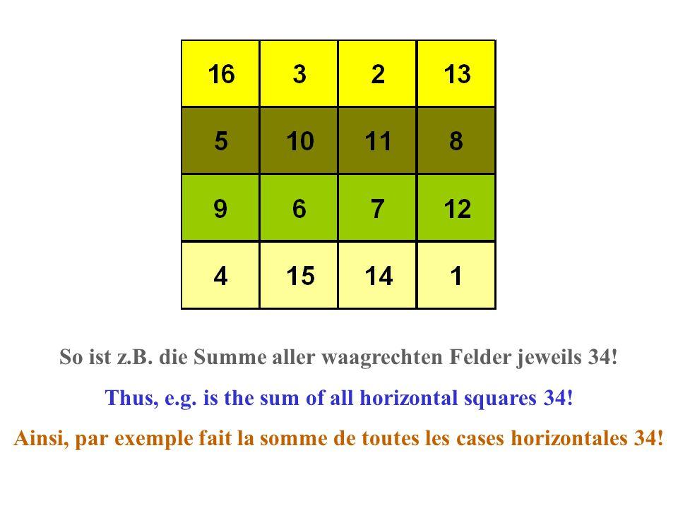 So ist z.B. die Summe aller waagrechten Felder jeweils 34.