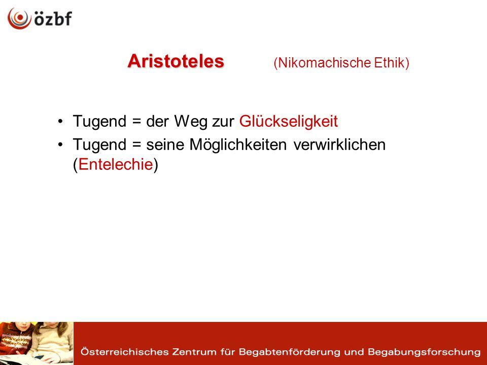 Aristoteles Aristoteles (Nikomachische Ethik) Tugend = der Weg zur Glückseligkeit Tugend = seine Möglichkeiten verwirklichen (Entelechie)