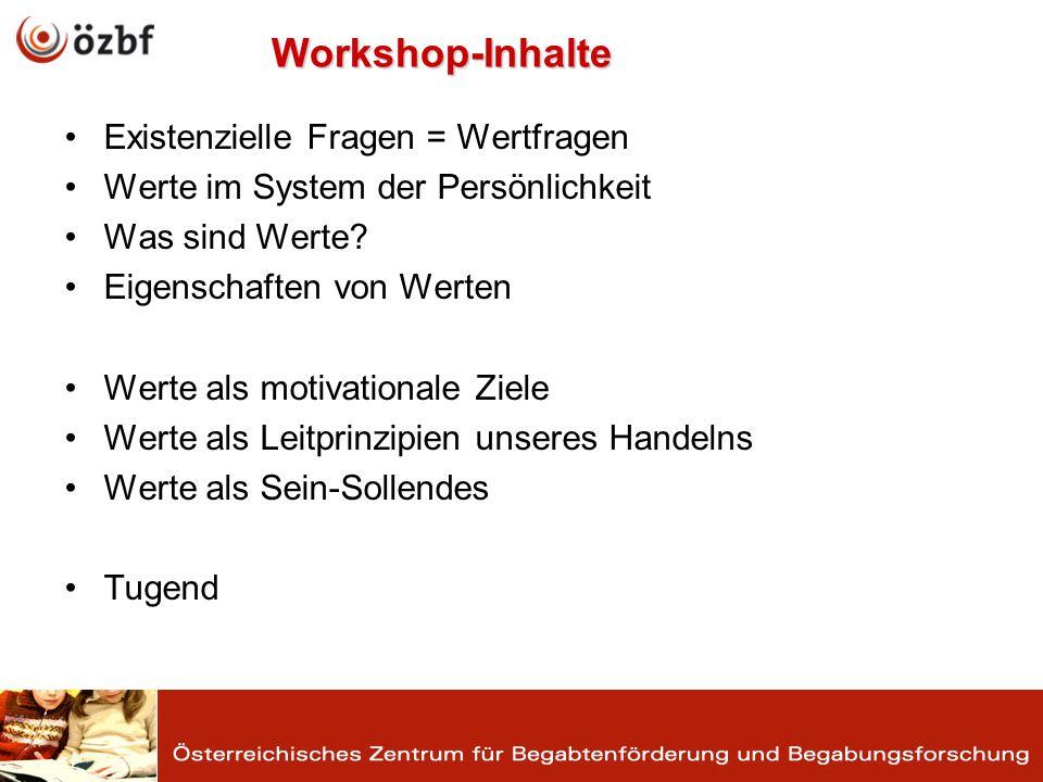 Workshop-Inhalte Existenzielle Fragen = Wertfragen Werte im System der Persönlichkeit Was sind Werte.