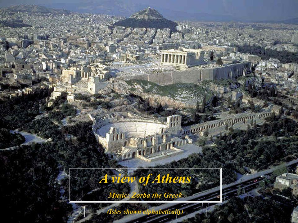 A view of Athens Music: Zorba the Greek (Isles shown alphabetically)