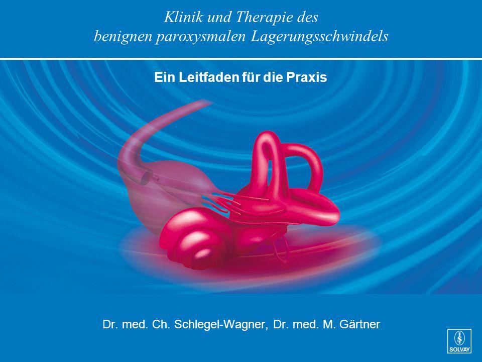 Klinik und Therapie des benignen paroxysmalen Lagerungsschwindels Dr. med. Ch. Schlegel-Wagner, Dr. med. M. Gärtner Ein Leitfaden für die Praxis