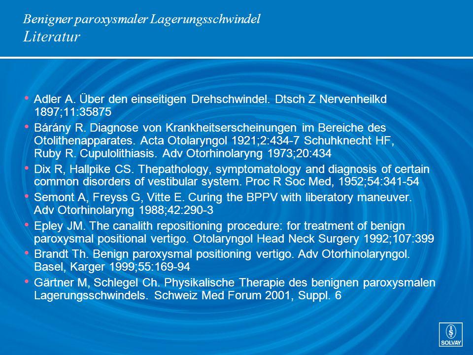 Benigner paroxysmaler Lagerungsschwindel Literatur Adler A. Über den einseitigen Drehschwindel. Dtsch Z Nervenheilkd 1897;11:35875 Bárány R. Diagnose