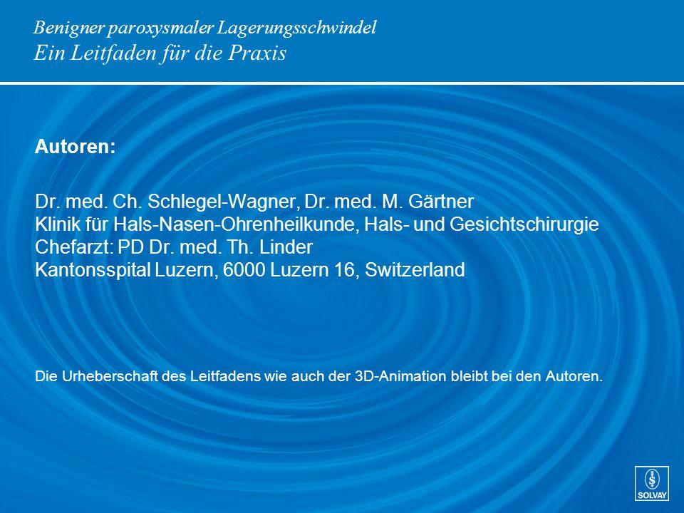 Benigner paroxysmaler Lagerungsschwindel Ein Leitfaden für die Praxis Autoren: Dr. med. Ch. Schlegel-Wagner, Dr. med. M. Gärtner Klinik für Hals-Nasen