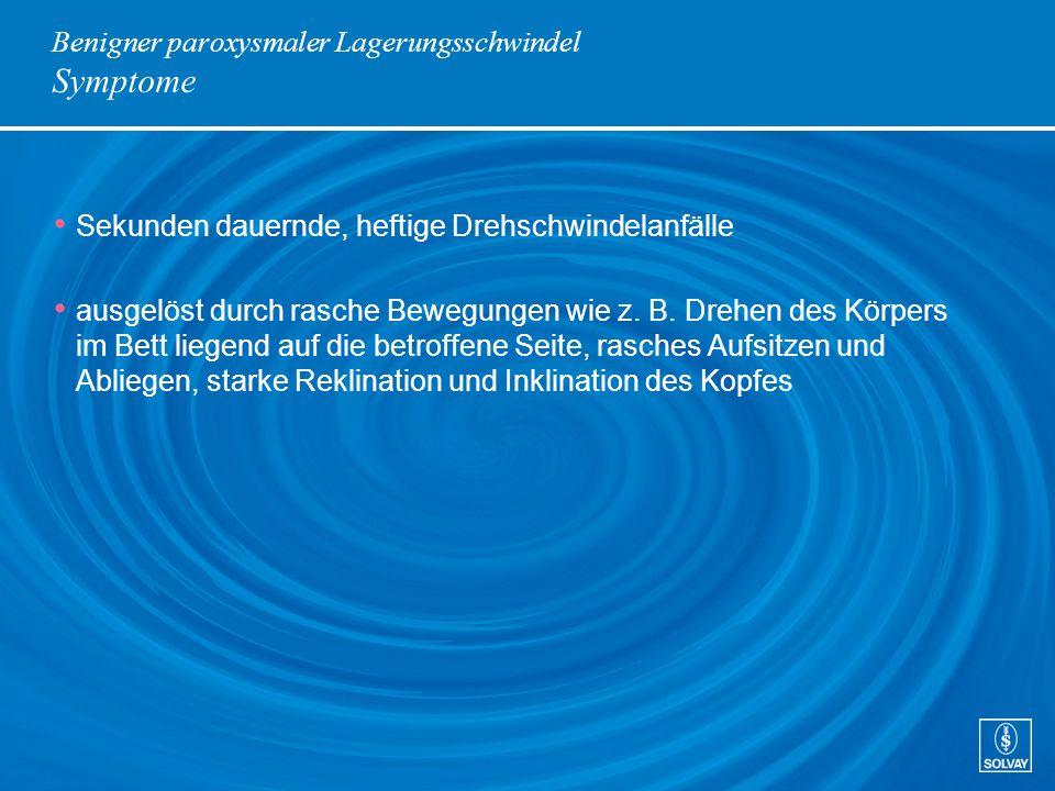 Benigner paroxysmaler Lagerungsschwindel Aetiologie degenerativ nach akutem Vestibularisausfall, nach Infektionen des Mittel- und Innenohres nach Schädelhirntrauma, nach Ohroperationen (z.B.